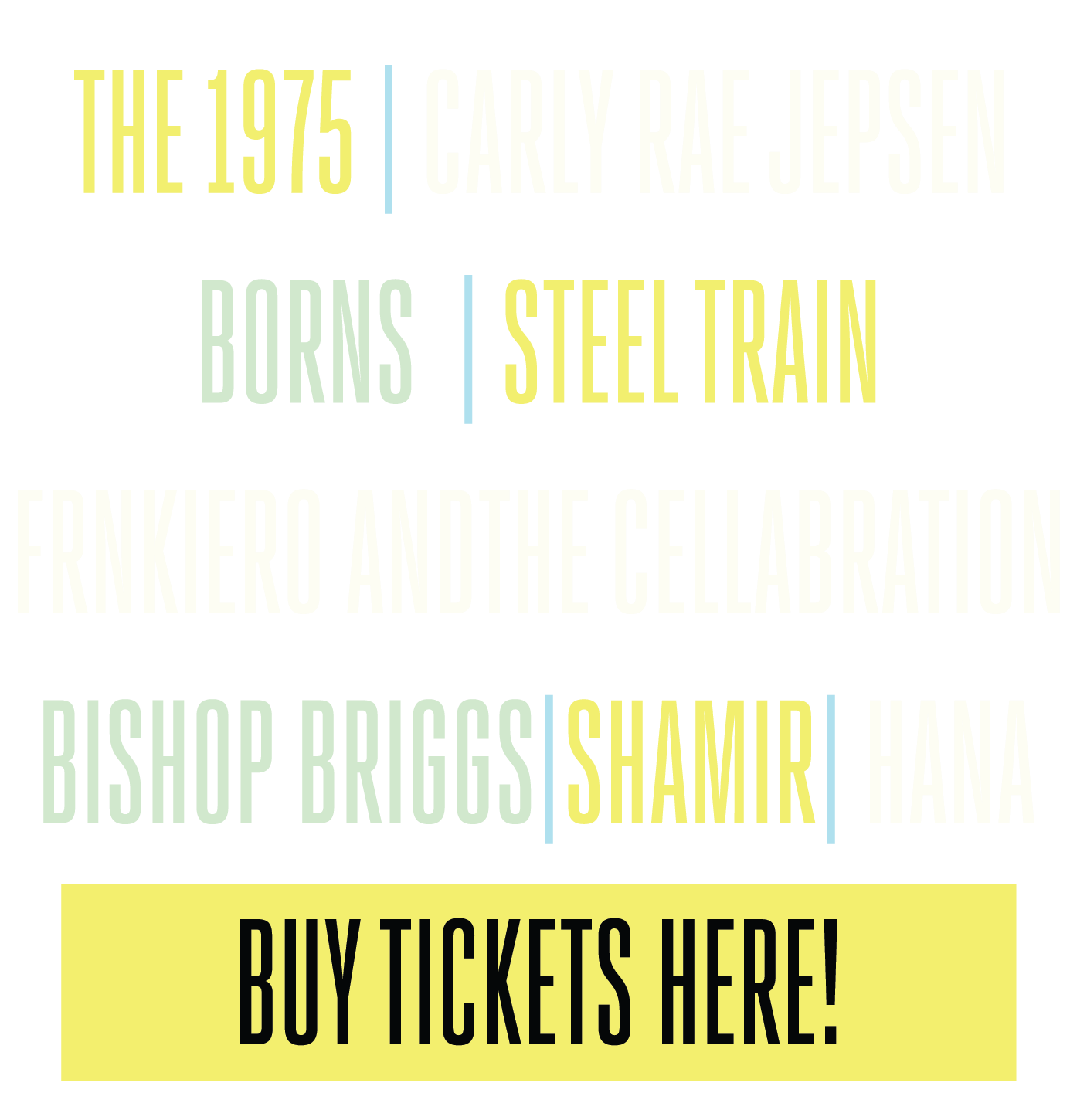 The 1975 | Carley Rae Jepsen | BORNS | Steel Train | FRNKIERO ANDTHE CELLABRATION | Bishop Briggs | Shamir | Hana